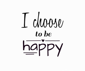 choose, happy, and quote image