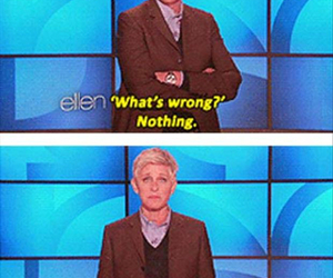 funny, ellen, and nothing wrong image