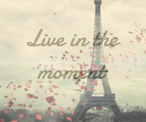 paris, pictures with quotes, and live in the moment image