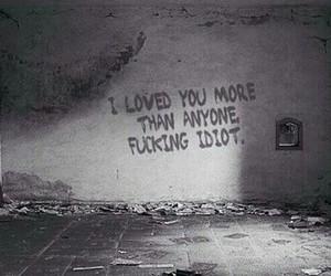 love, idiot, and sad image