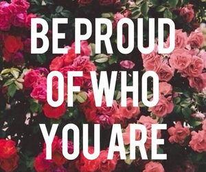 proud, quote, and flowers image