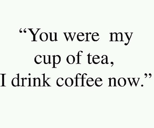 coffee, tea, and quotes image