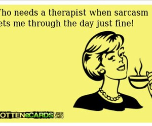 ecards, funny, and sarcasm image