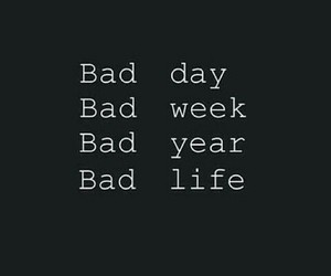 bad, life, and week image