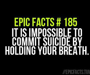 breath, suicide, and epic facts image