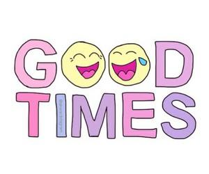 good times, overlay, and good image