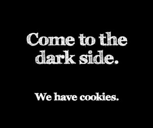 Cookies, dark side, and quote image