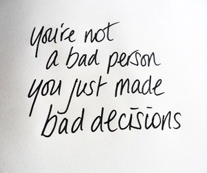 bad, decisions, and truth image