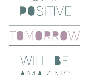 positive, amazing, and tomorrow image