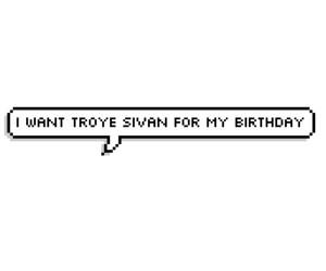 birthday, speech bubble, and troye sivan image