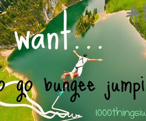adventure, bungee jumping, and 1000 things i want image
