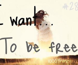 free, freedom, and 1000 things i want image