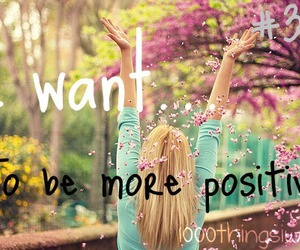 happy, positive, and 1000 things i want image