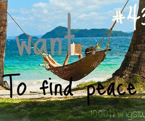 peace, relax, and 1000 things i want image