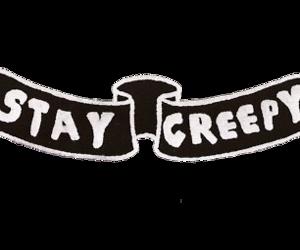 creepy, stay creepy, and text image