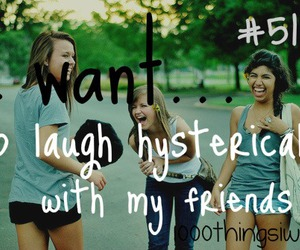 laugh, friends, and 1000 things i want image