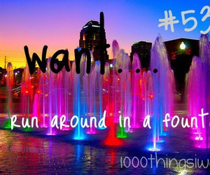 crazy, fountain, and 1000 things i want image