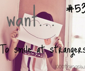 smile, strangers, and 1000 things i want image