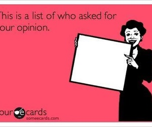 funny, opinion, and your opinion image
