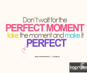 moments, text, and perfect image