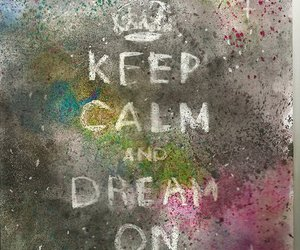keep calm, Dream, and dream on image