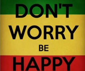 quote, don't worry, and be happy image