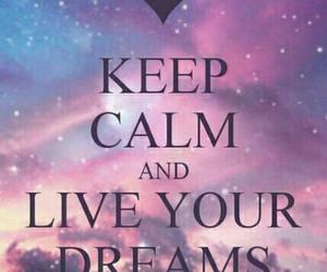 Dream, keep calm, and live image
