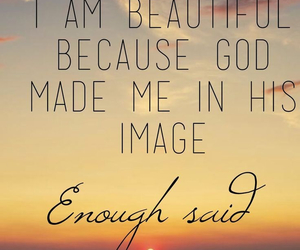 I Am Beautiful Because God Made Me In His Image Enough Said