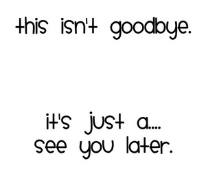goodbye, not, and quote image