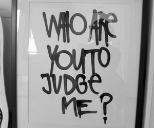 judge, quotes, and black and white image