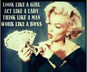 act like a lady, boss, and grind image