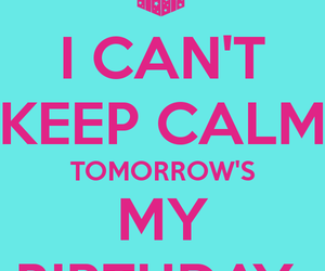 birthday, keep calm, and i can't keep calm image