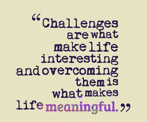 challenges, life, and quotes image