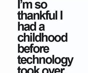 childhood, technology, and quote image