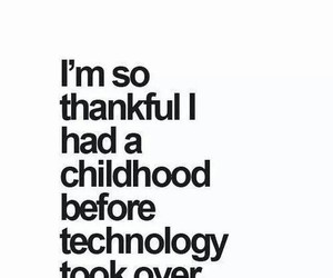 technology, childhood, and quote image