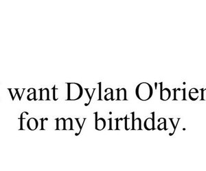 i want, dylan o brien, and birthday image