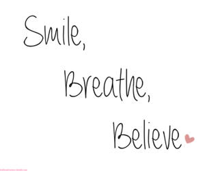 smile, believe, and breathe image