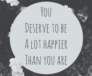 happy, quotes, and deserve image