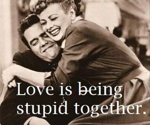love, stupid, and together image