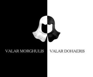 valar morghulis and valar dohaeris image