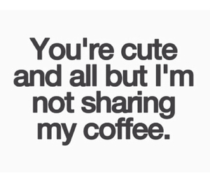 coffee, cute, and quote image