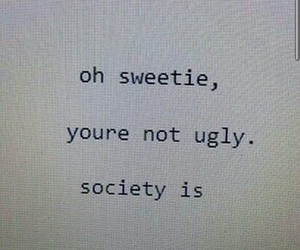 society, ugly, and quote image