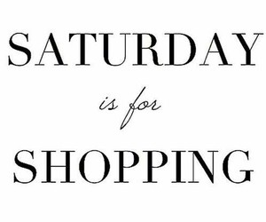 shopping, saturday, and quotes image