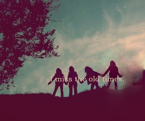 friends, miss, and old times image