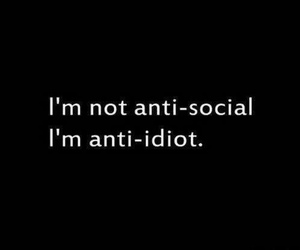 idiot, quotes, and social image