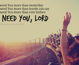 I Need You Lord Uploaded By Raül On We Heart It