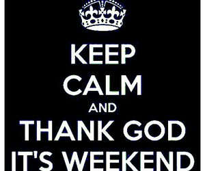 keep calm, saturday, and weekend image