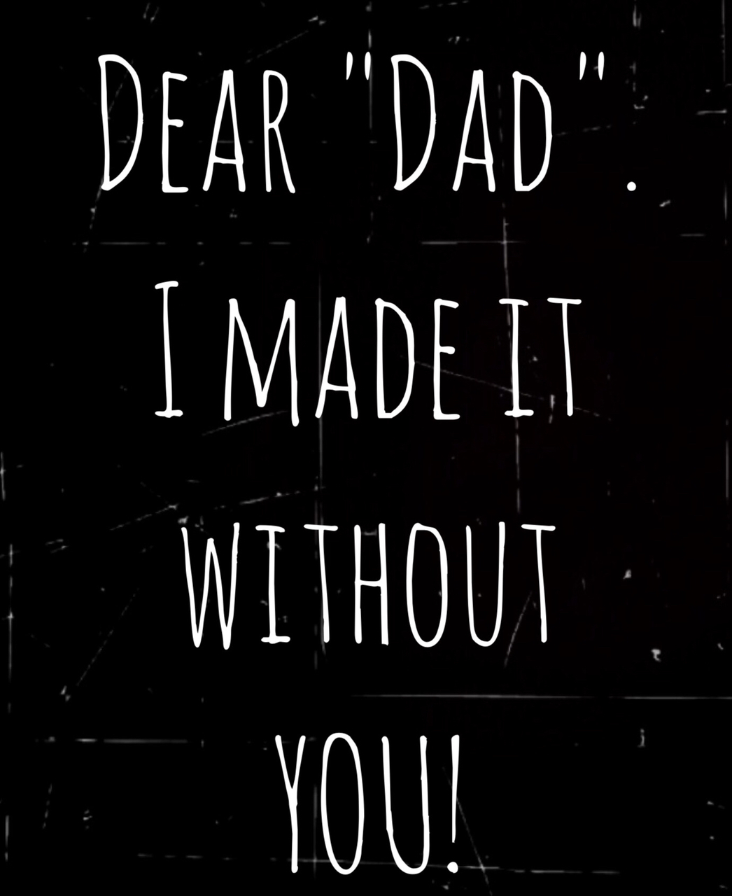 Thank you dad, for never being there for me!!