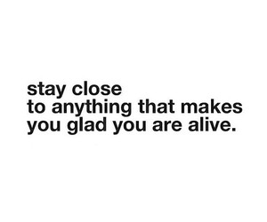 alive, close, and glad image