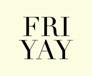friday, friyay, and weekend image
